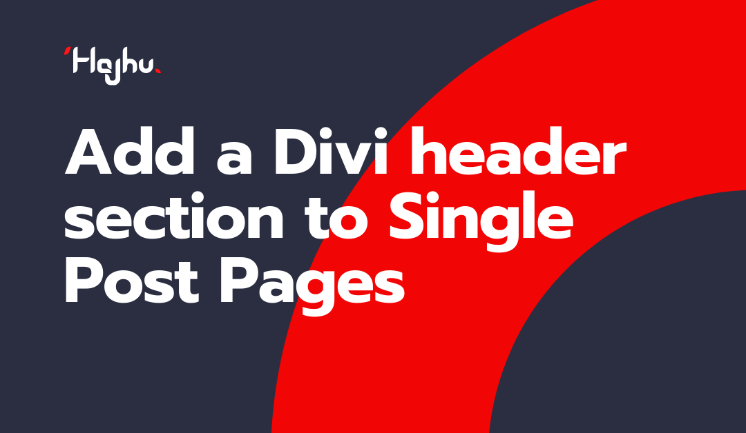 Add a Divi header section to the top of your Single Post Pages